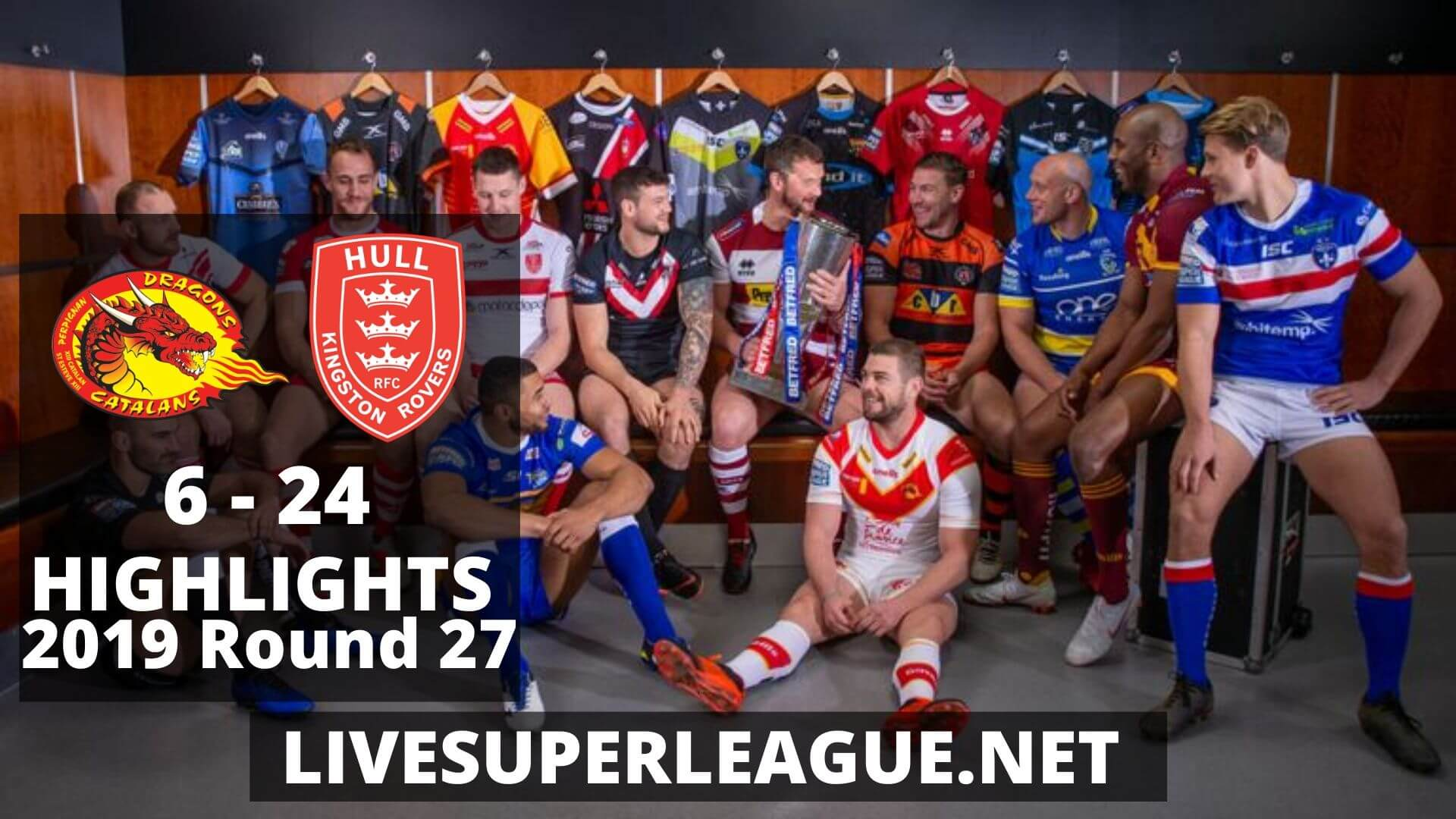 Catalans Dragons Vs Hull Kingston Rovers Highlights 2019 Round 27