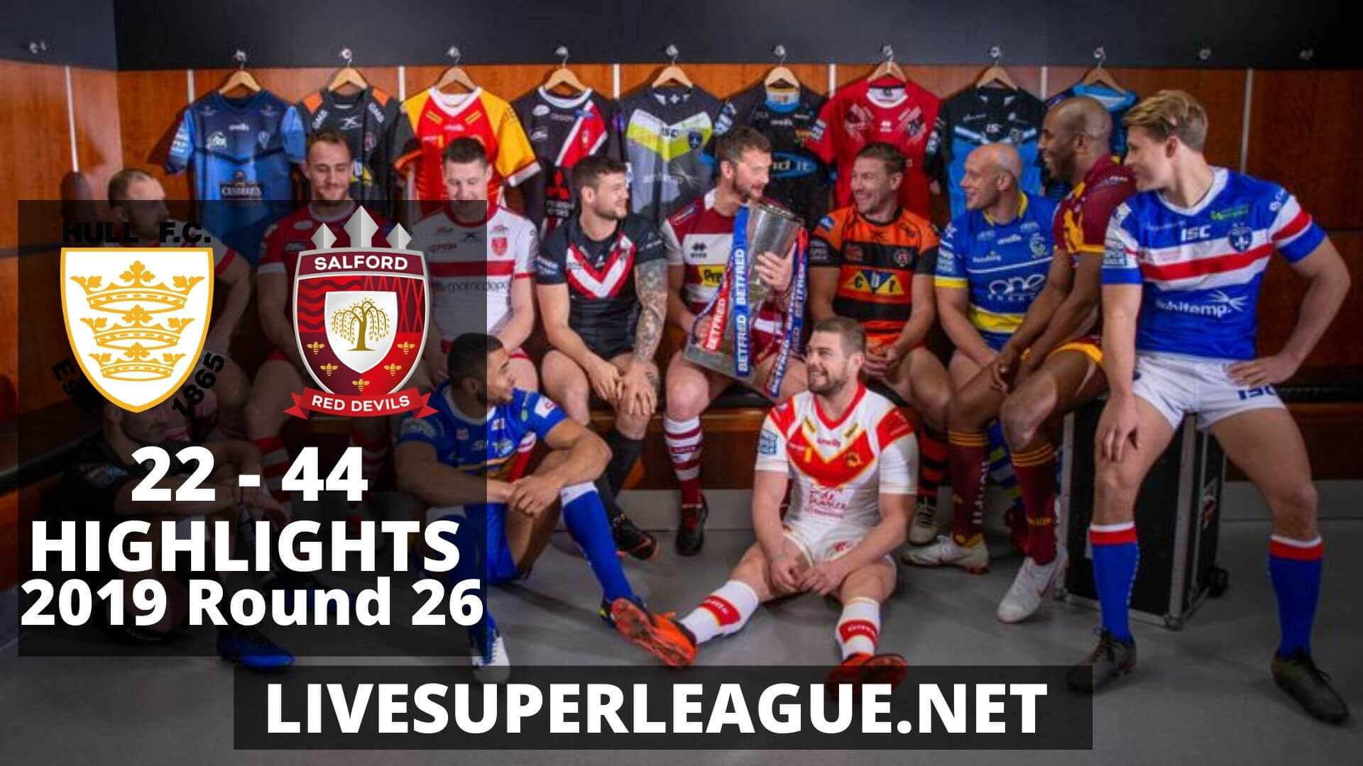 Hull FC Vs Salford Red Devils Highlights 2019 Round 26