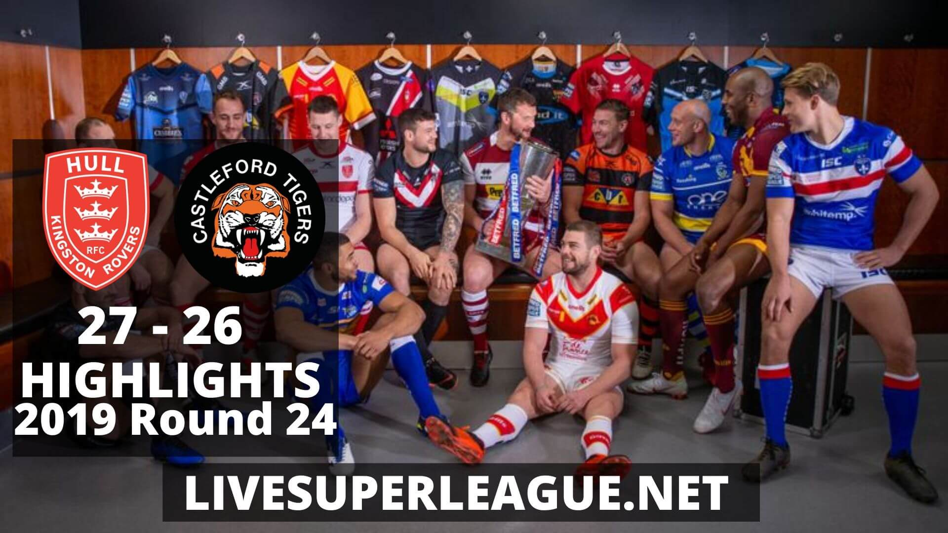 Hull Kingston Rovers Vs Castleford Tigers Highlights 2019 Round 24