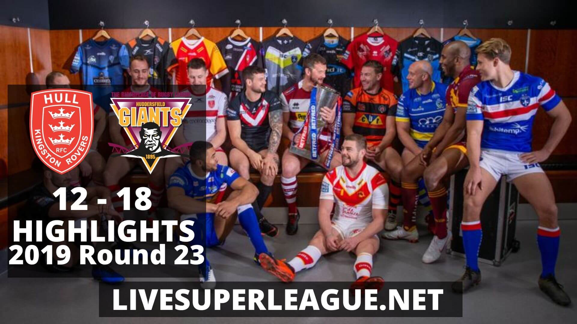 Hull Kingston Rovers Vs Huddersfield Giants Highlights 2019 Round 23