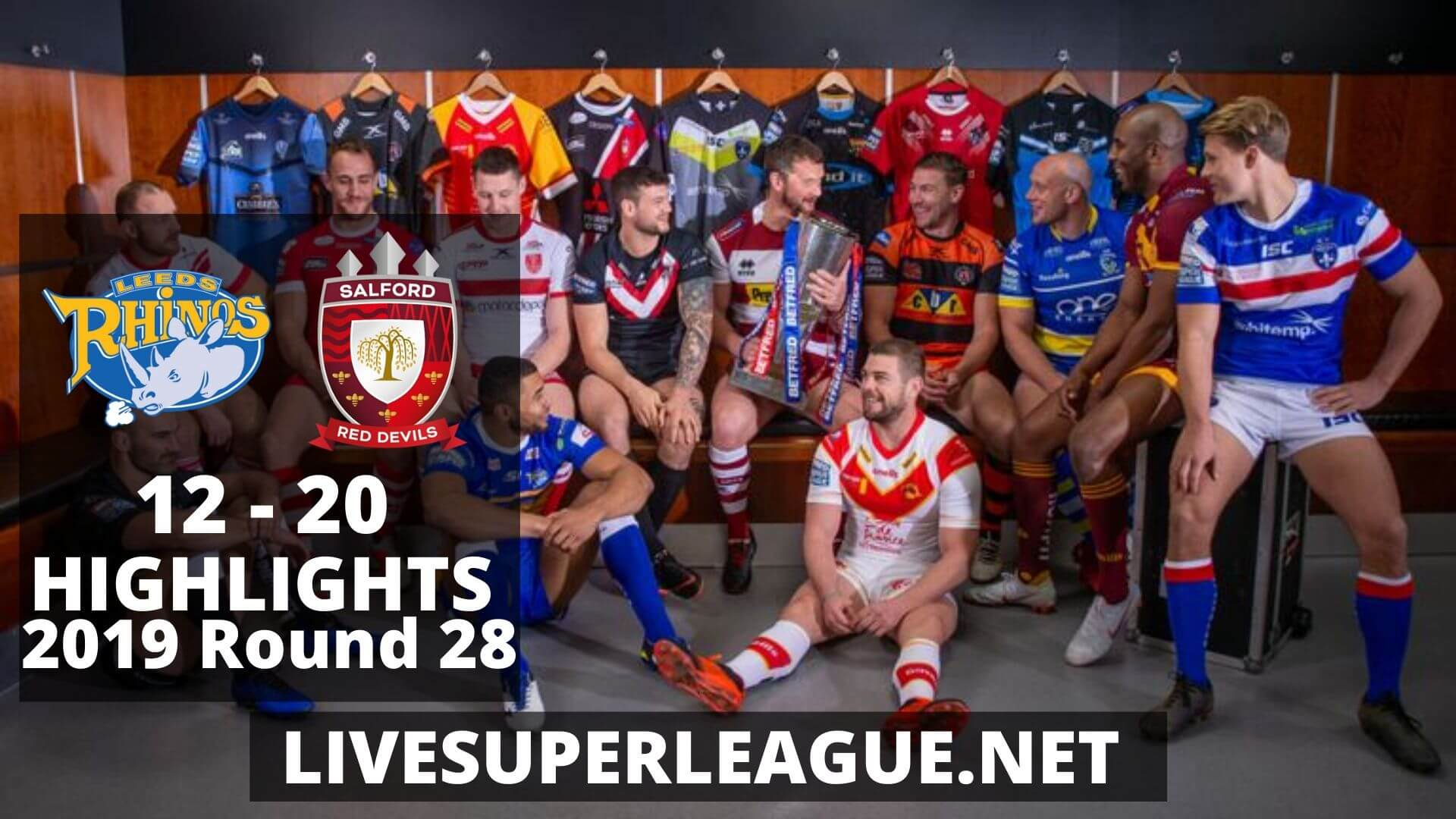 Leeds Rhinos Vs Salford Red Devils Highlights 2019 Round 28