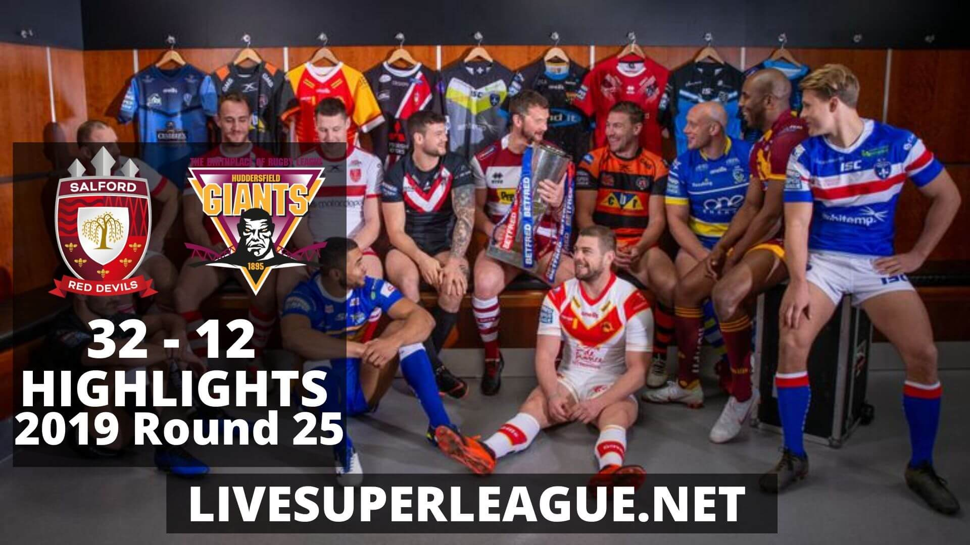 Salford Red Devils Vs Huddersfield Giants Highlights 2019 Round 25