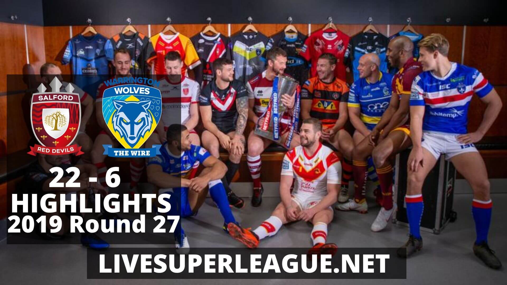 Salford Red Devils Vs Warrington Wolves Highlights 2019 Round 27