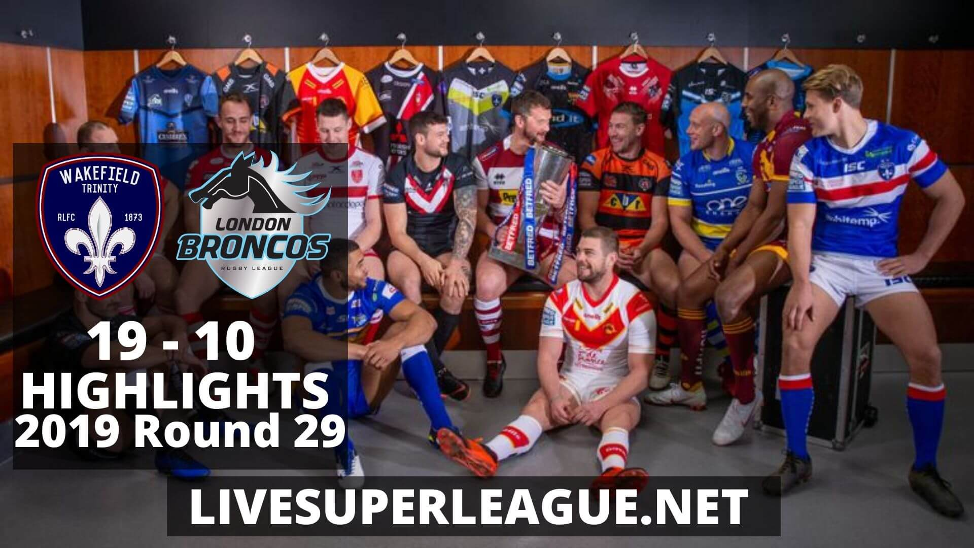 Wakefield Trinity Vs London Broncos Highlights 2019 Round 29