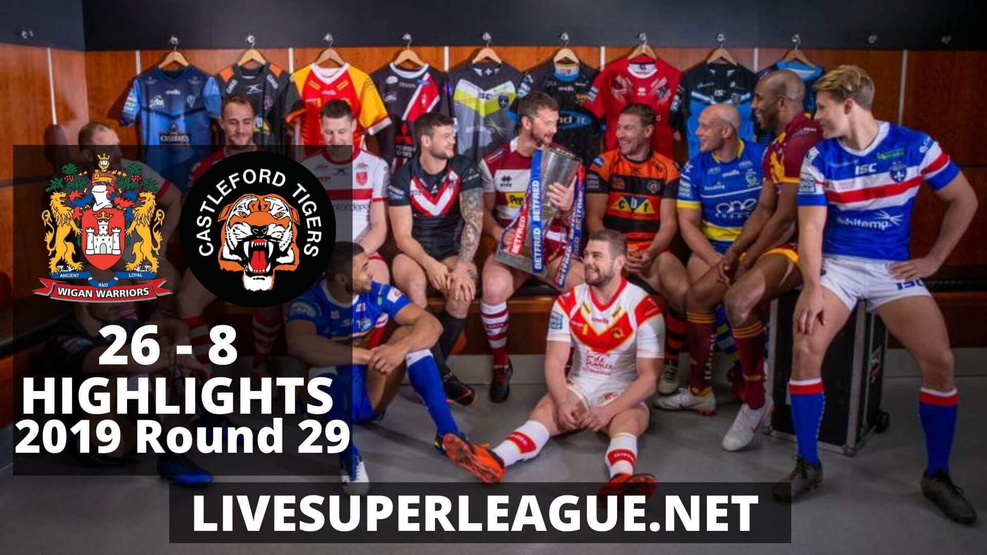 Wigan Warriors Vs Castleford Tigers Highlights 2019 Round 29