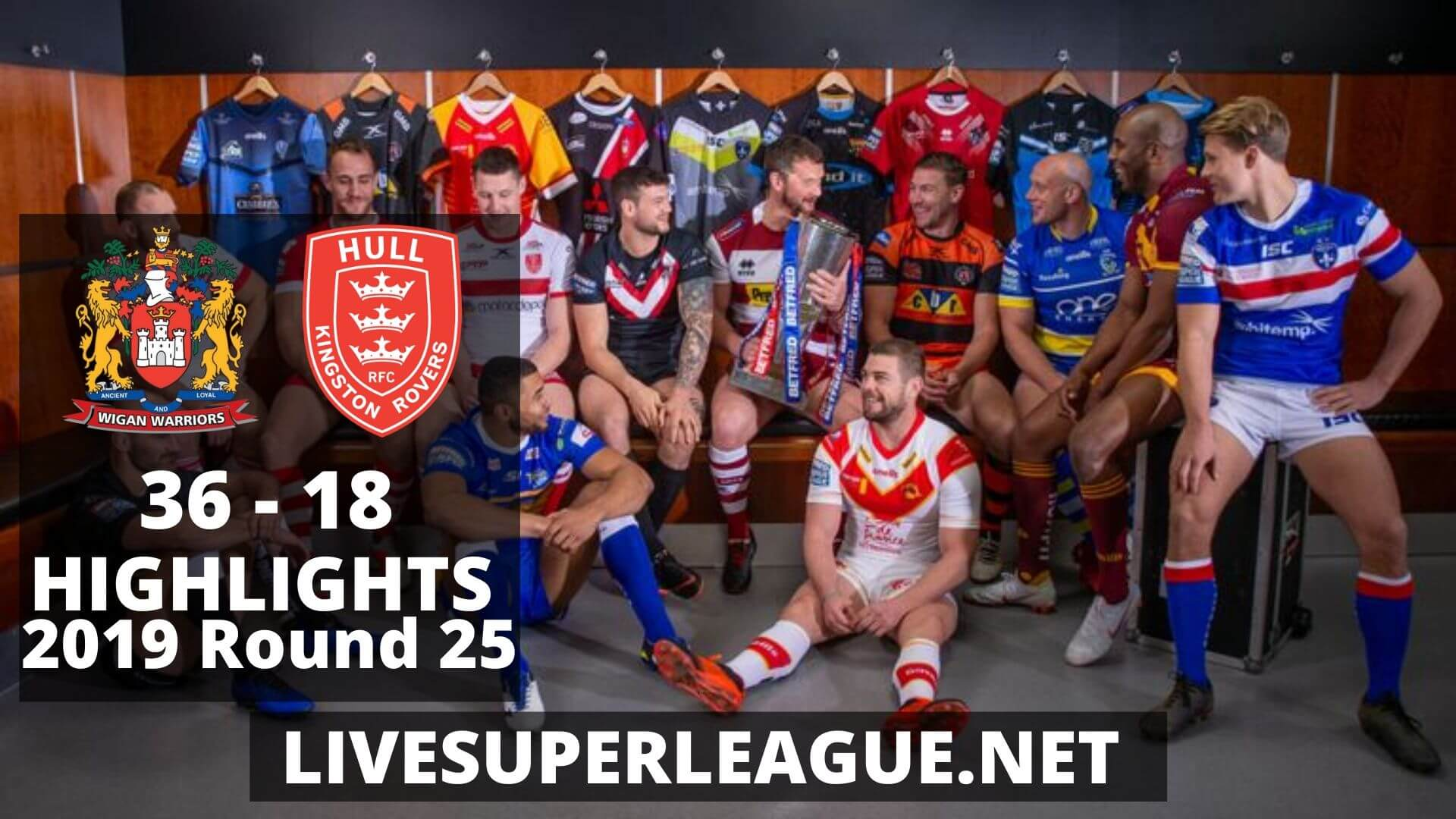 Wigan Warriors Vs Hull Kingston Rovers Highlights 2019 Round 25