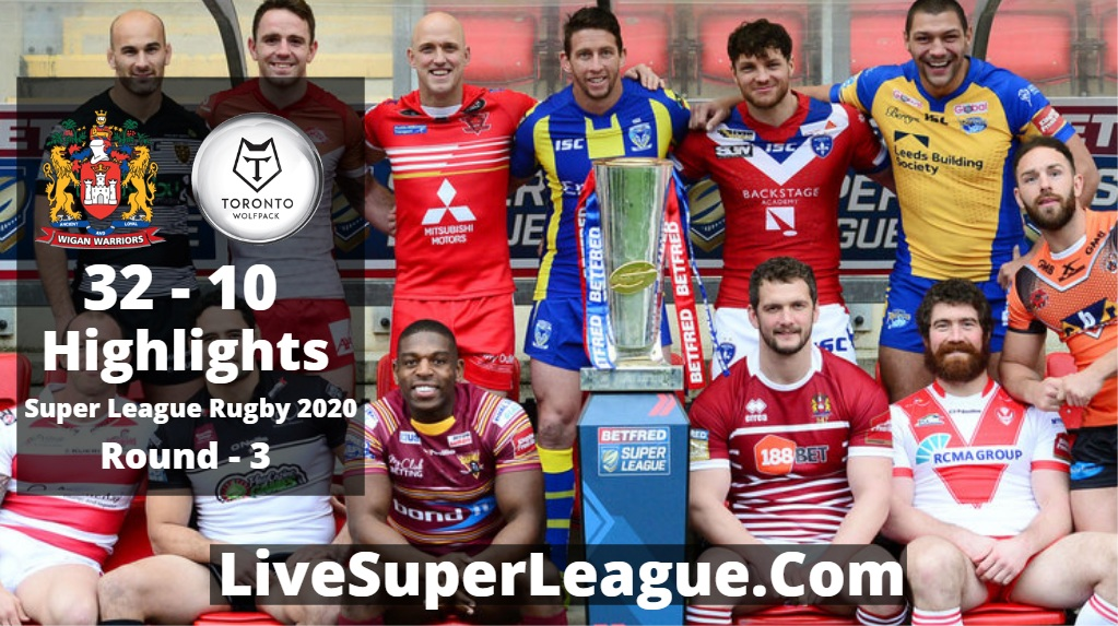 Wigan VS Toronto Super League Rugby Highlights 2020 Rd3