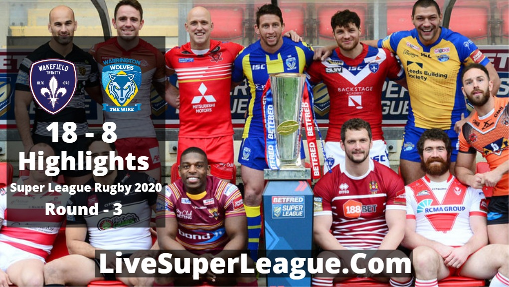 Wakefield VS Warrington Highlights 2020 Super League Rugby RD3