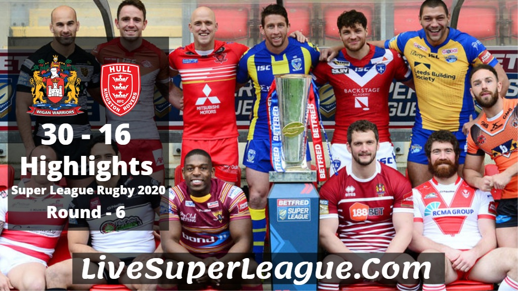 Wigan VS Hull KR Super League Rugby Highlights 2020 Rd6