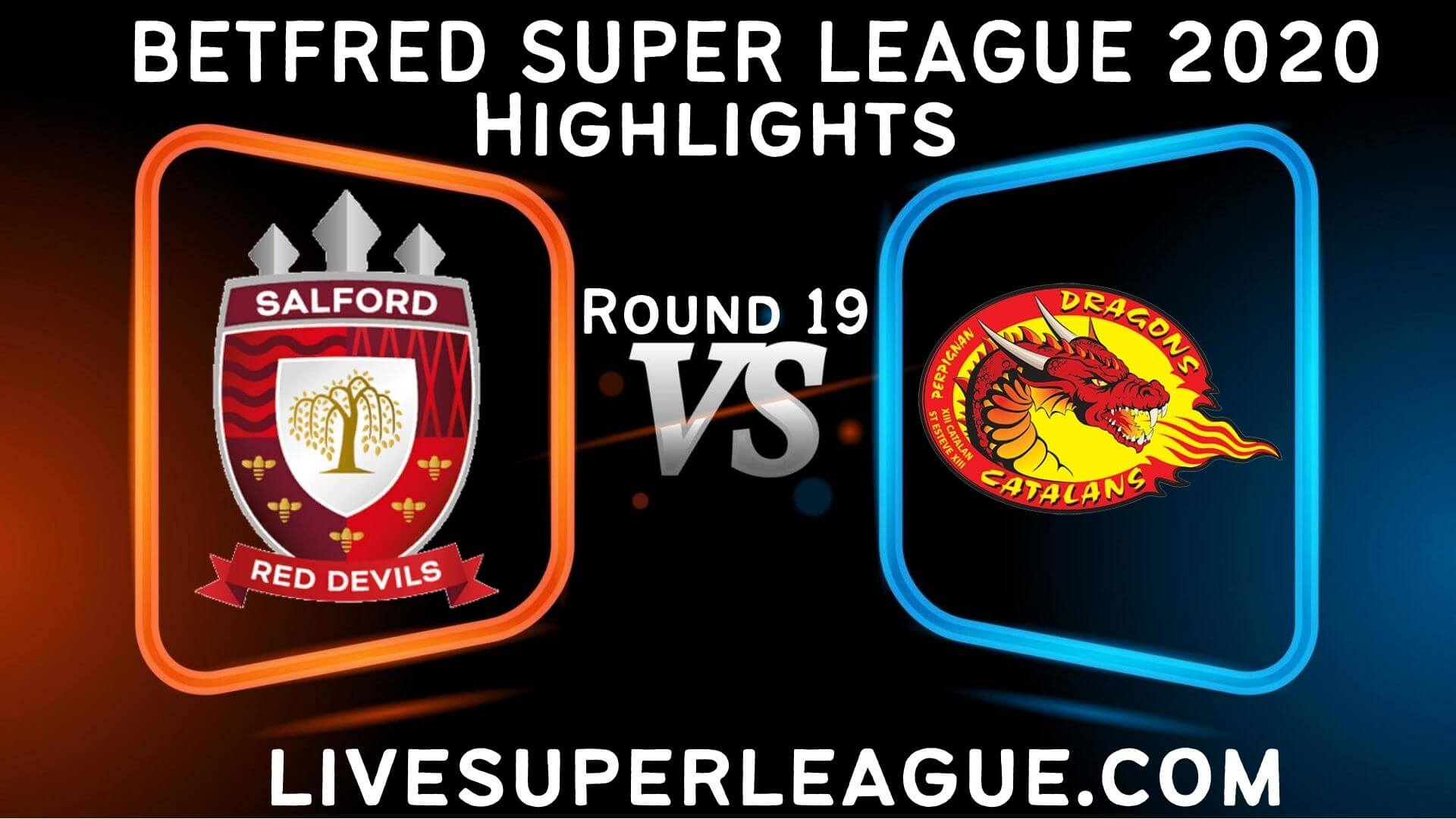 Salford Red Devils vs Catalans Dragons Highlights 2020 Rd 19
