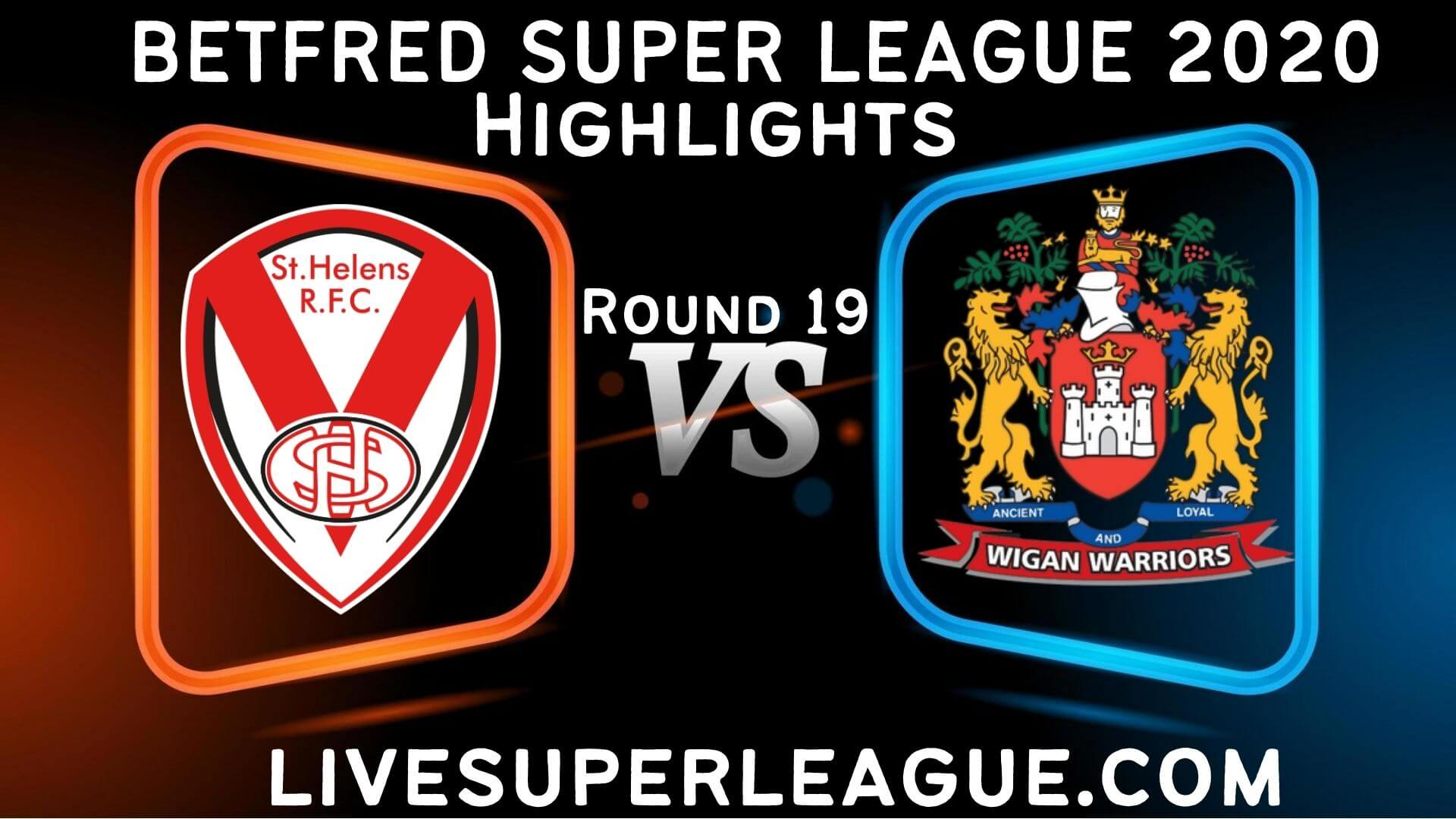 St Helens vs Wigan Warriors Highlights 2020 Rd 19