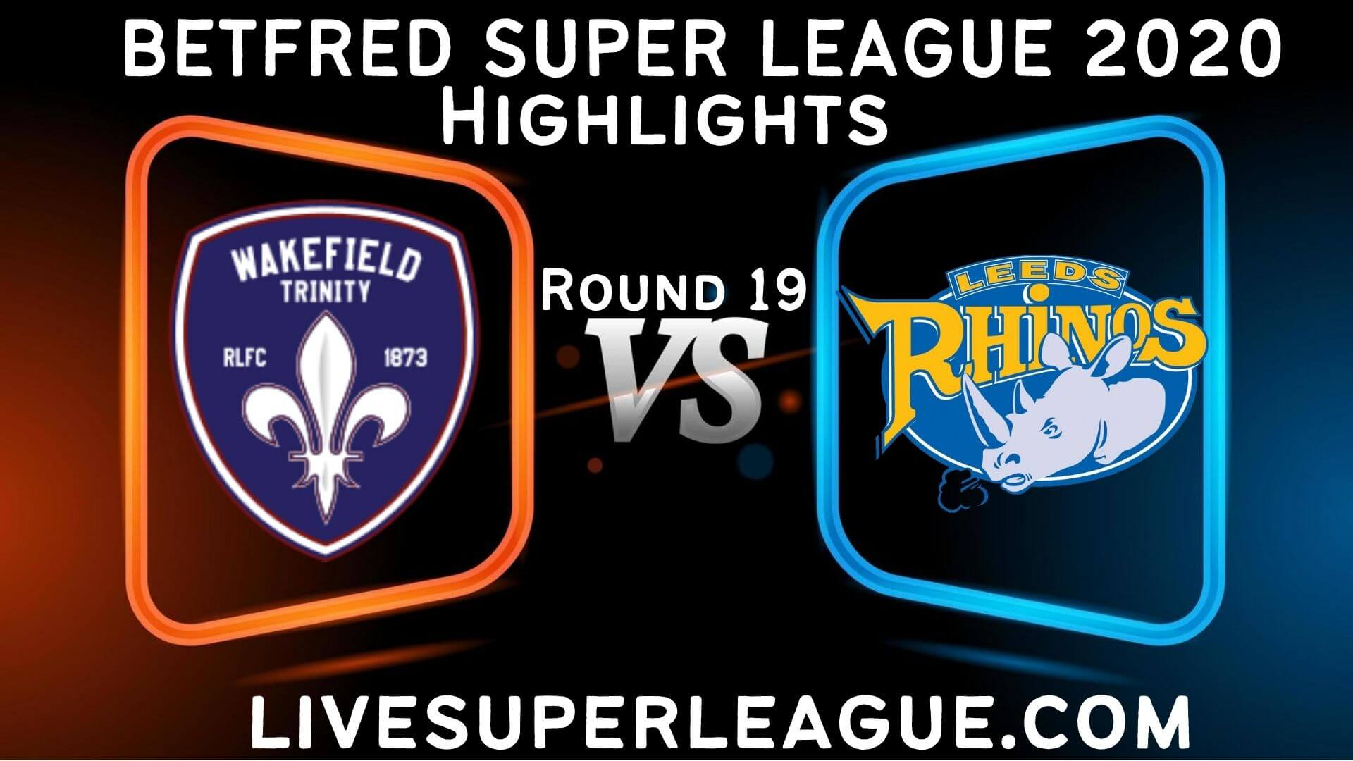 Wakefield Trinity vs Leeds Rhinos Highlights 2020 Rd 19