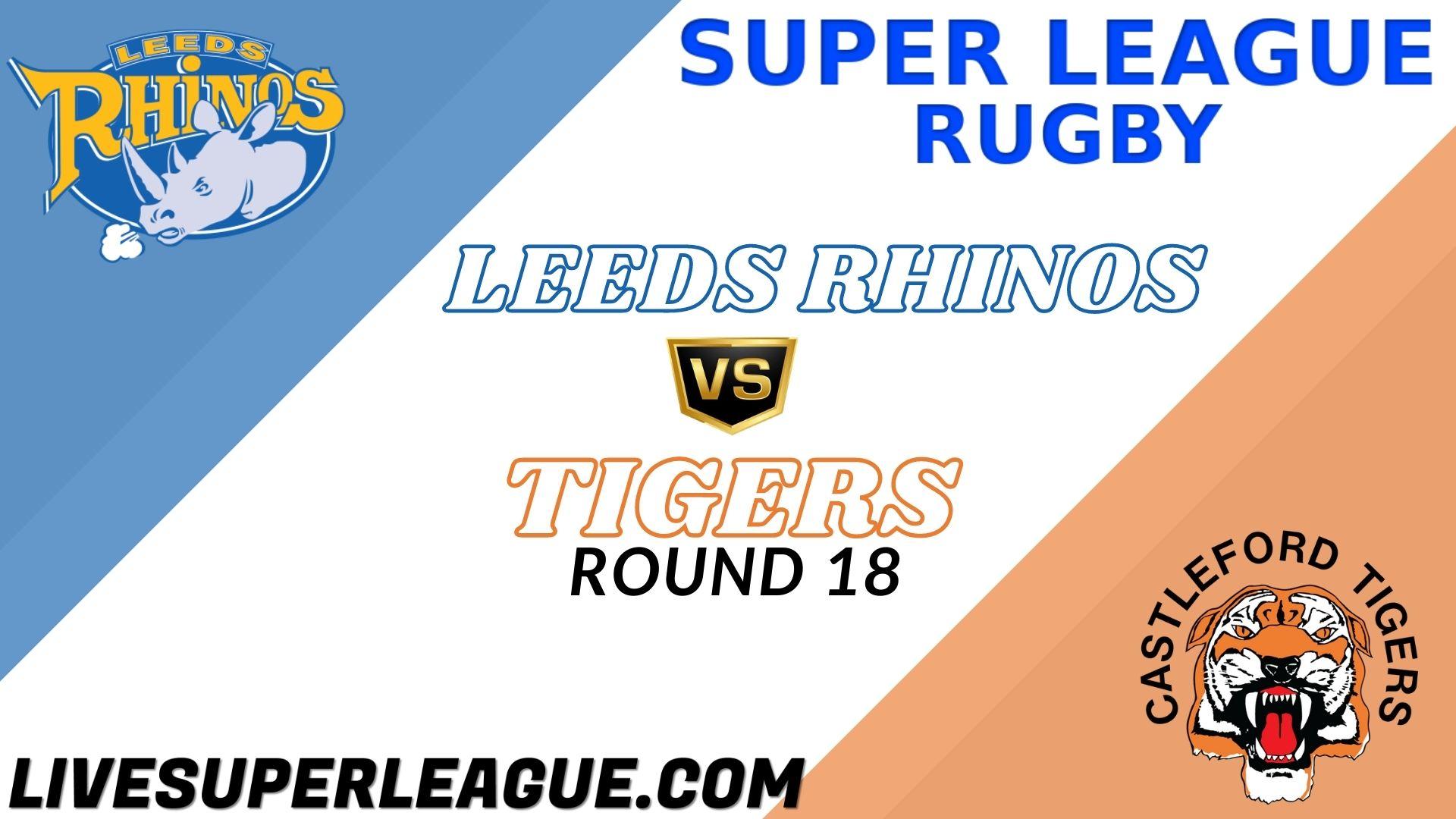Leeds Rhinos Vs Tigers RD 18 Live Stream 2021 | Full Match Replay