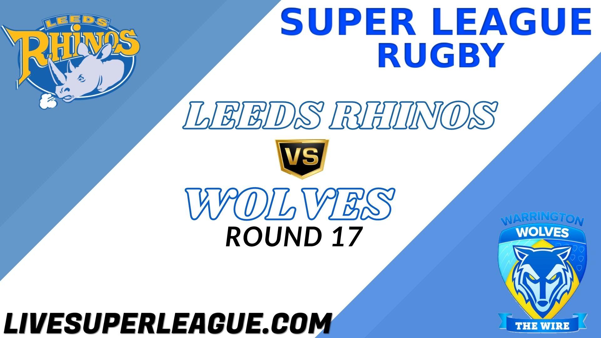 Leeds Rhinos Vs Wolves RD 17 Live Stream 2021 | Full Match Replay