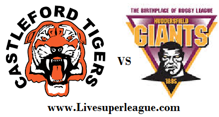 Live Castleford Tigers VS Huddersfield Giants Coverage