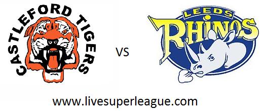 Live Castleford Tigers VS Leeds Rhinos Coverage