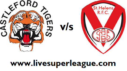 Watch St Helens VS Castleford Tigers Live