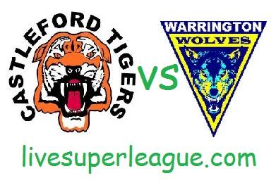 Watch Castleford Tigers VS Warrington Wolves Online