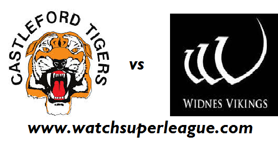 Watch Widnes Vikings VS Castleford Tigers Online