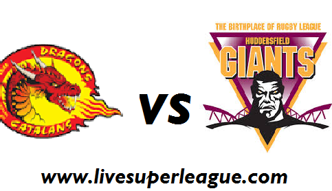 Watch Huddersfield Giants VS Catalans Dragons Online
