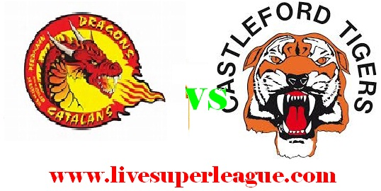 Live Castleford Tigers VS Catalans Dragons Streaming