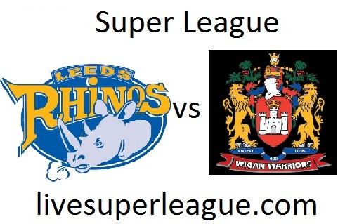 Watch Wigan Warriors VS Leeds Rhinos Live